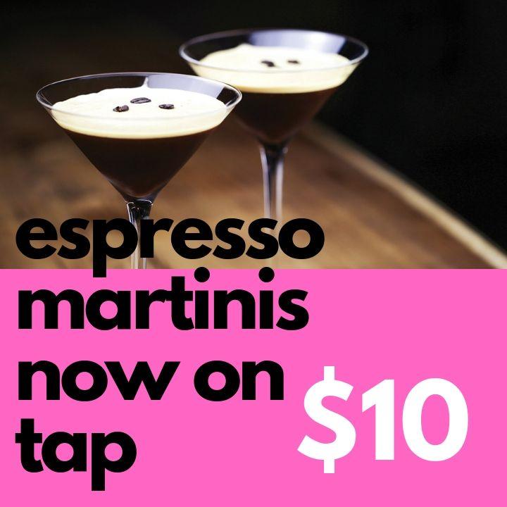 espresso martinis now on tap $10 website